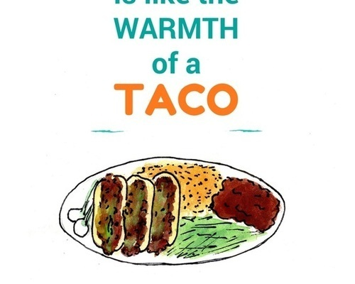 Your Love is like the Warmth of a Taco