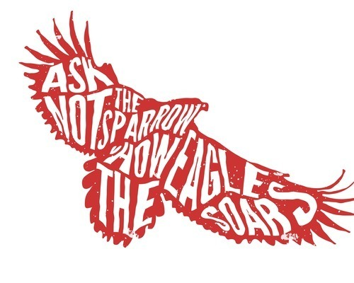 Ask Not The Sparrow How the Eagle Soars
